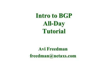 Intro to BGP All-Day Tutorial Avi Freedman