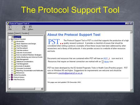The Protocol Support Tool. Some PST guidelines from the Cape Town meeting Must be as small as possible. Be able to run without an Internet connection.