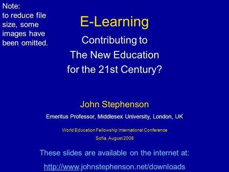 E-Learning Contributing to The New Education for the 21st Century? World Education Fellowship International Conference Sofia, August 2006 John Stephenson.