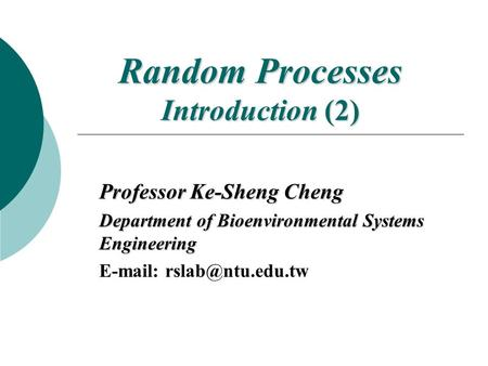 Random Processes Introduction (2) Professor Ke-Sheng Cheng Department of Bioenvironmental Systems Engineering