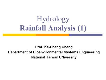 Hydrology Rainfall Analysis (1) Prof. Ke-Sheng Cheng Department of Bioenvironmental Systems Engineering National Taiwan UNiversity.
