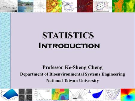 Introduction STATISTICS Introduction Professor Ke-Sheng Cheng Department of Bioenvironmental Systems Engineering National Taiwan University.
