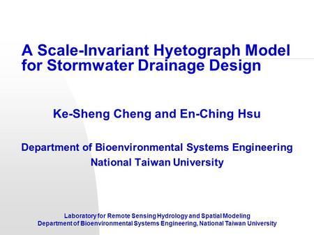 Laboratory for Remote Sensing Hydrology and Spatial Modeling Department of Bioenvironmental Systems Engineering, National Taiwan University A Scale-Invariant.