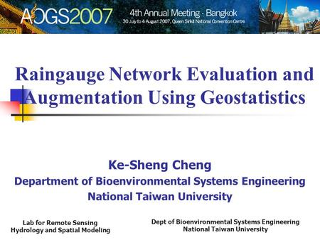 Dept of Bioenvironmental Systems Engineering National Taiwan University Lab for Remote Sensing Hydrology and Spatial Modeling Raingauge Network Evaluation.