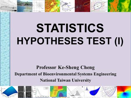 STATISTICS HYPOTHESES TEST (I) Professor Ke-Sheng Cheng Department of Bioenvironmental Systems Engineering National Taiwan University.