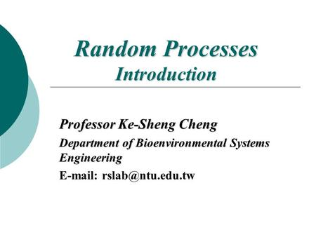 Random Processes Introduction Professor Ke-Sheng Cheng Department of Bioenvironmental Systems Engineering