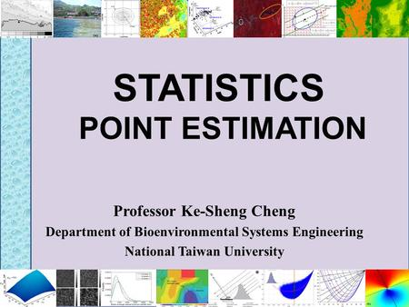 STATISTICS POINT ESTIMATION Professor Ke-Sheng Cheng Department of Bioenvironmental Systems Engineering National Taiwan University.
