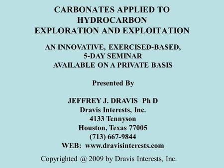 CARBONATES APPLIED TO HYDROCARBON EXPLORATION AND EXPLOITATION AN INNOVATIVE, EXERCISED-BASED, 5-DAY SEMINAR AVAILABLE ON A PRIVATE BASIS Presented By.