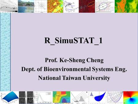 R_SimuSTAT_1 Prof. Ke-Sheng Cheng Dept. of Bioenvironmental Systems Eng. National Taiwan University.
