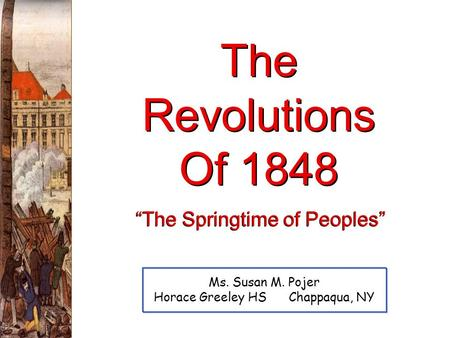 The Revolutions Of 1848 Ms. Susan M. Pojer Horace Greeley HS Chappaqua, NY The Springtime of Peoples.
