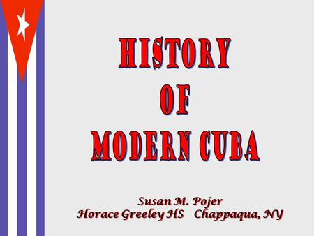 Susan M. Pojer Horace Greeley HS Chappaqua, NY. The Cuban Melodrama The Spanish-American War: 1898.