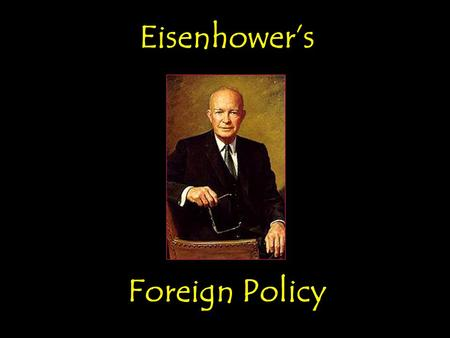 Eisenhowers Foreign Policy Eisenhowers Foreign Policy.