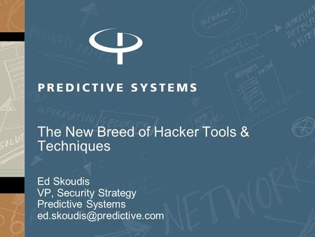 The New Breed of Hacker Tools & Techniques Ed Skoudis VP, Security Strategy Predictive Systems