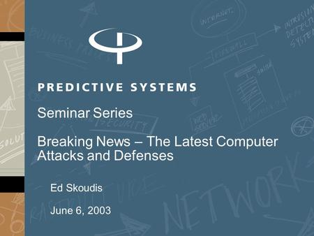 Ed Skoudis June 6, 2003 Seminar Series Breaking News – The Latest Computer Attacks and Defenses.