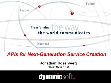 APIs for Next-Generation Service Creation Jonathan Rosenberg Chief Scientist.