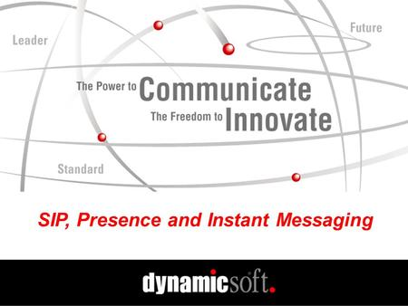 SIP, Presence and Instant Messaging. www.dynamicsoft.com Spring PIM 2001 SIP, Presence and IM Session Initiation Protocol (SIP) Developed in mmusic Group.