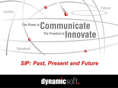 SIP: Past, Present and Future. www.dynamicsoft.com SIP Summit 2001 5.01.01 The Current Environment The Genesis of SIP Impetus Behind SIP How to invite.