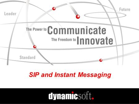 SIP and Instant Messaging. www.dynamicsoft.com SIP Summit 2001 5.01.01 SIP and Instant Messaging What Does Presence Have to Do With SIP? How to Deliver.