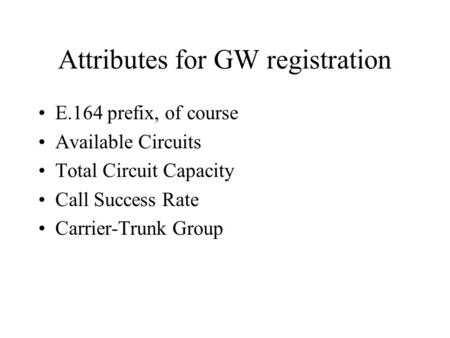 Attributes for GW registration E.164 prefix, of course Available Circuits Total Circuit Capacity Call Success Rate Carrier-Trunk Group.