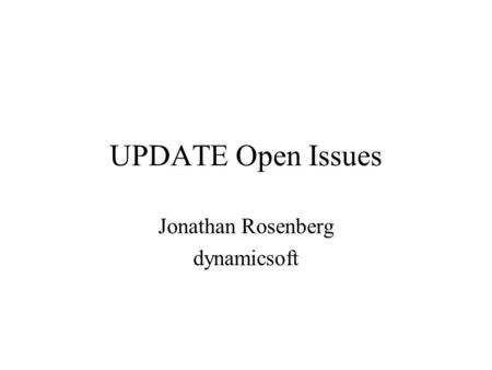 UPDATE Open Issues Jonathan Rosenberg dynamicsoft.