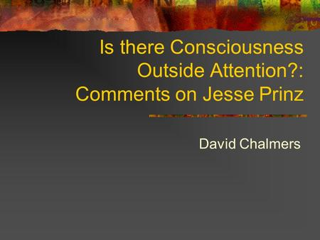 Is there Consciousness Outside Attention?: Comments on Jesse Prinz David Chalmers.