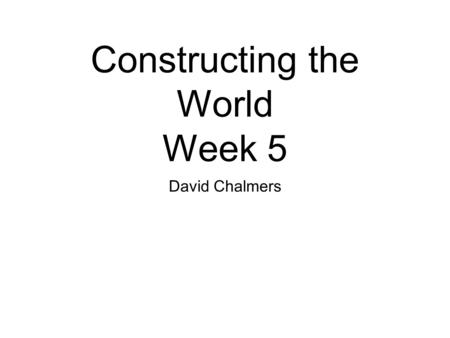 Constructing the World Week 5 David Chalmers. The Case for A Priori Scrutability (1) Apriority (2) Argument 1: Suspension of Judgment (3) Argument 2: