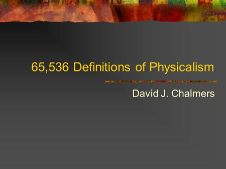 65,536 Definitions of Physicalism David J. Chalmers.