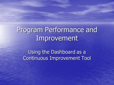 Program Performance and Improvement Using the Dashboard as a Continuous Improvement Tool.