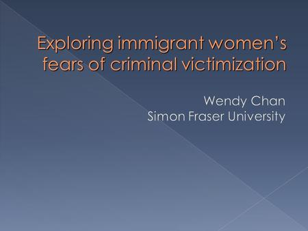 Exploring immigrant womens fears of criminal victimization.