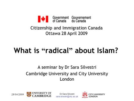 28/04/2009 Dr Sara Silvestri What is radical about Islam? A seminar by Dr Sara Silvestri Cambridge University and City University.