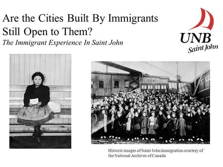 Are the Cities Built By Immigrants Still Open to Them? The Immigrant Experience In Saint John Historic images of Saint John immigration courtesy of the.