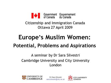 Dr Sara Silvestri Europe s Muslim Women: Potential, Problems and Aspirations A seminar by Dr Sara Silvestri Cambridge University.