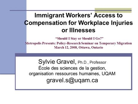 Immigrant Workers Access to Compensation for Workplace Injuries or Illnesses Should I Stay or Should I Go? Metropolis Presents: Policy-Research Seminar.