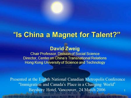 1 Is China a Magnet for Talent?Is China a Magnet for Talent? David Zweig Chair Professor, Division of Social Science Director, Center on Chinas Transnational.