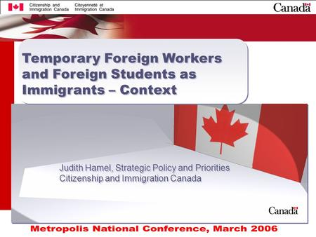 1 Judith Hamel, Strategic Policy and Priorities Citizenship and Immigration Canada Judith Hamel, Strategic Policy and Priorities Citizenship and Immigration.