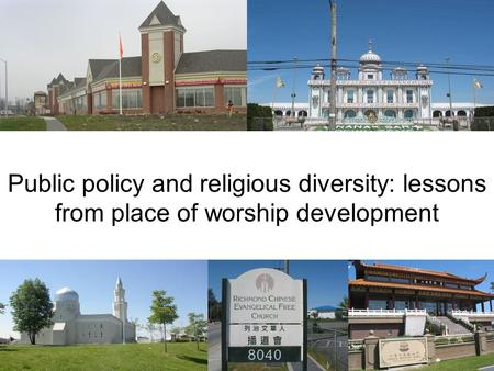 Public policy and religious diversity: lessons from place of worship development.