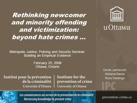Rethinking newcomer and minority offending and victimization: beyond hate crimes … Metropolis Justice, Policing and Security Seminar: Building an Empirical.