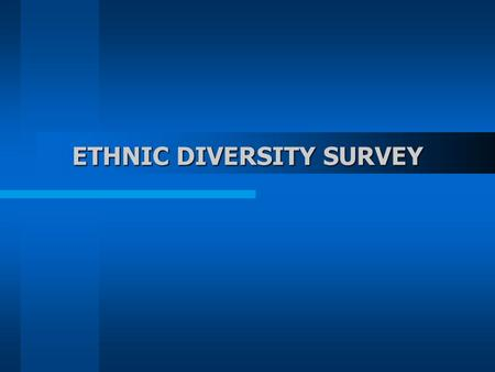 ETHNIC DIVERSITY SURVEY. Survey Objectives to provide information on ethnic diversity in Canada; to provide information to better understand how Canadians.