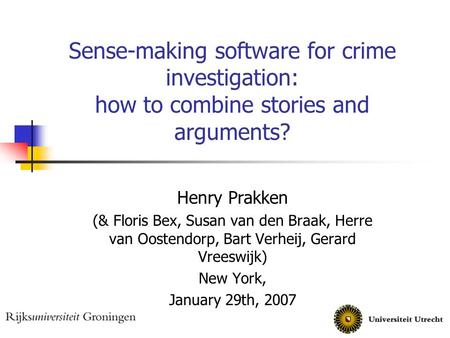 Sense-making software for crime investigation: how to combine stories and arguments? Henry Prakken (& Floris Bex, Susan van den Braak, Herre van Oostendorp,