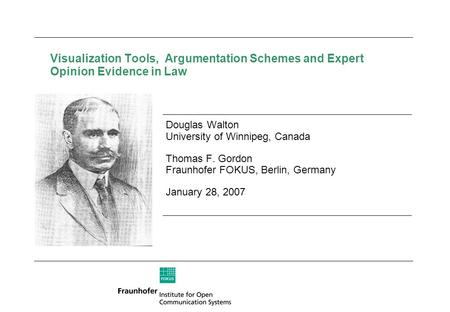 Visualization Tools, Argumentation Schemes and Expert Opinion Evidence in Law Douglas Walton University of Winnipeg, Canada Thomas F. Gordon Fraunhofer.