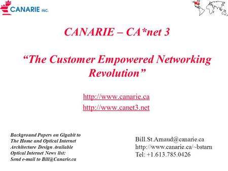 CANARIE – CA*net 3 The Customer Empowered Networking Revolution   Background Papers on Gigabit to The Home and.