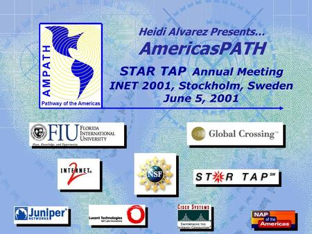 Pathway of the Americas Heidi Alvarez Presents… AmericasPATH STAR TAP Annual Meeting INET 2001, Stockholm, Sweden June 5, 2001.
