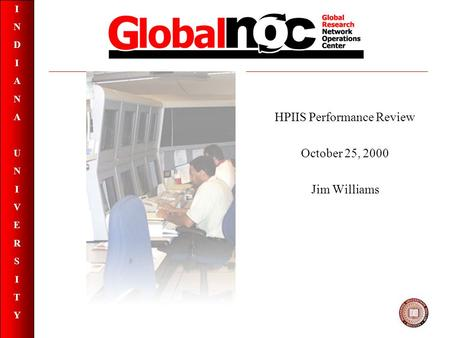 INDIANAUNIVERSITYINDIANAUNIVERSITY HPIIS Performance Review October 25, 2000 Jim Williams.