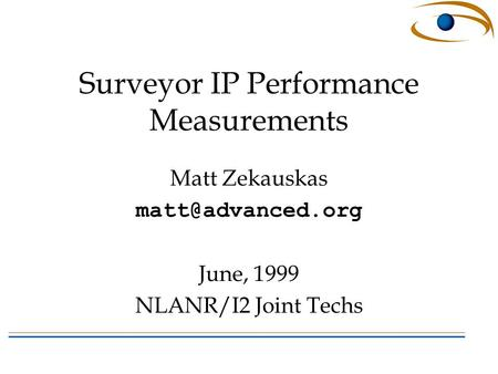 Surveyor IP Performance Measurements Matt Zekauskas June, 1999 NLANR/I2 Joint Techs.