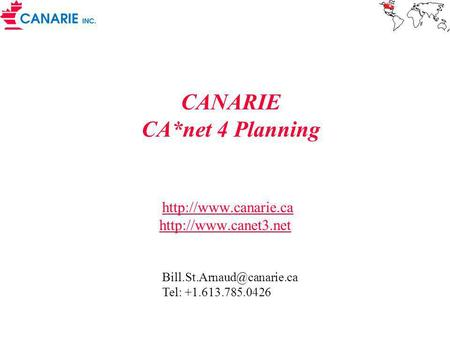CANARIE CA*net 4 Planning   Tel: +1.613.785.0426.
