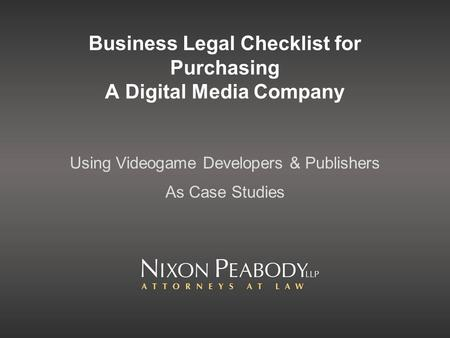 Business Legal Checklist for Purchasing A Digital Media Company Using Videogame Developers & Publishers As Case Studies.