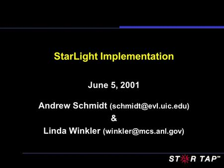 StarLight Implementation June 5, 2001 Andrew Schmidt & Linda Winkler