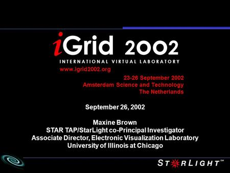 23-26 September 2002 Amsterdam Science and Technology The Netherlands September 26, 2002 Maxine Brown STAR TAP/StarLight co-Principal Investigator Associate.
