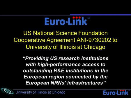 University of Illinois at Chicago US National Science Foundation Cooperative Agreement ANI-9730202 to University of Illinois at Chicago Providing US research.