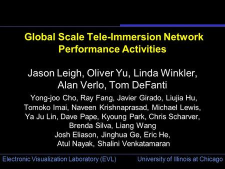 University of Illinois at Chicago Electronic Visualization Laboratory (EVL) Global Scale Tele-Immersion Network Performance Activities Jason Leigh, Oliver.